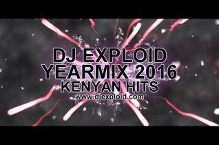 YEARMIX 2016 [#KENYANHITS] BY DJ EXPLOID #VIDEOMIX